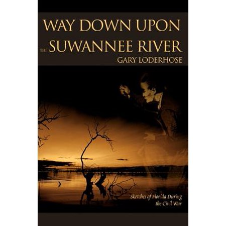 Way Down Upon the Suwannee River : Sketches of Florida During the Civil (Sold Down The River In A Way Crossword)