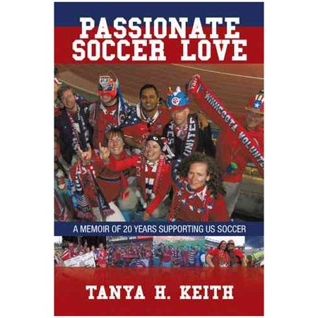 Passionate Soccer Love  A Memoir Of 20 Years Supporting Us Soccer