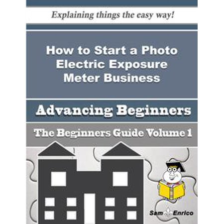 - How to Start a Photo Electric Exposure Meter Business (Beginners Guide) - eBook