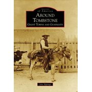Around Tombstone : Ghost Towns and Gunfights