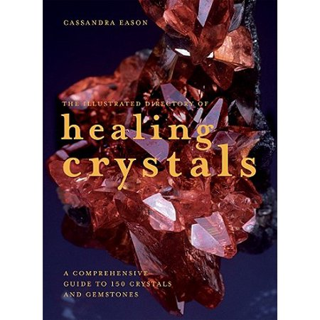 The Illustrated Directory of Healing Crystals : A Comprehensive Guide to 150 Crystals and Gemstones ()