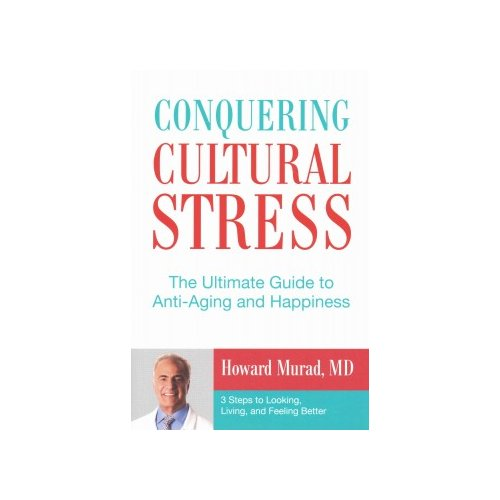 Conquering Cultural Stress: The Ultimate Anti-Aging Secret: 3 Steps to Looking, Living, and Feeling Better