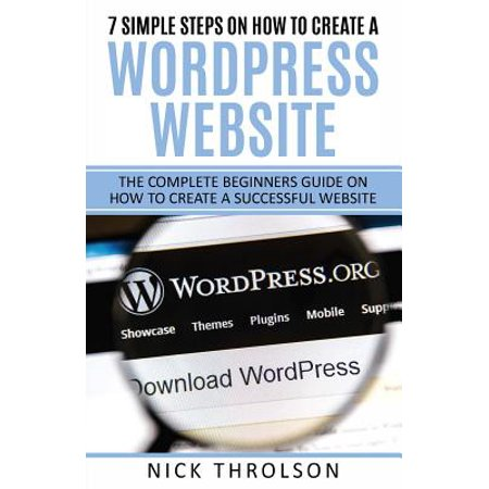 7 Simple Steps On How To Create A Wordpress Website  The Complete Guide On How To Create A Successful Website