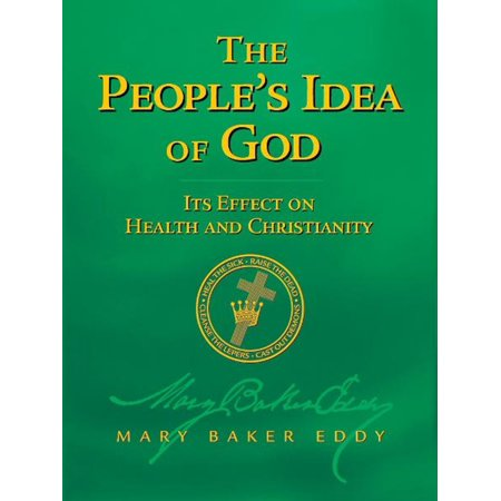 The People's Idea of God — Its Effect on Health and Christianity (Authorized Edition) - eBook
