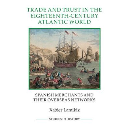 Trade and Trust in the Eighteenth-Century Atlantic World : Spanish Merchants and Their Overseas Networks](Trade In Spanish)