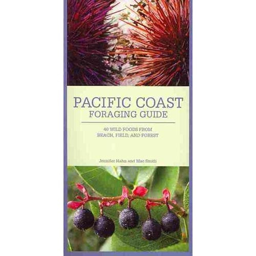 Pacific Coast Foraging Guide: 40 Wild Foods from Beach, Field, and Forest