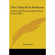 They That Sit in Darkness : A Story of the Australian Never-Never (1897)