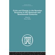 Crisis and Change in the Venetian Economy in the Sixteenth and Seventeenth Centuries (Paperback)