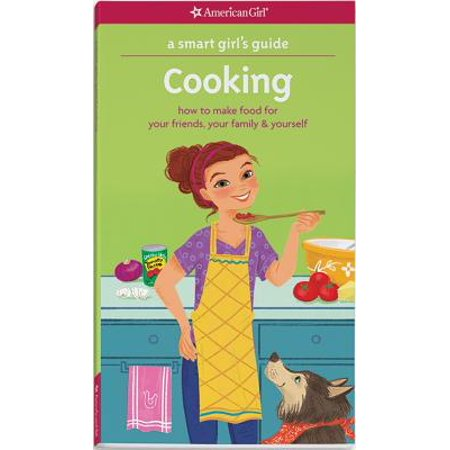 A Smart Girl's Guide: Cooking : How to Make Food for Your Friends, Your Family & (Letters To Make Your Best Friend Cry)