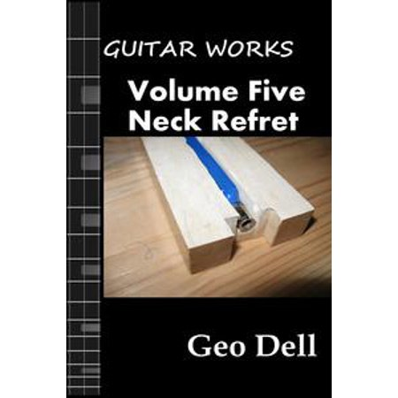 Guitar Works Volume Five: Neck Refret - eBook