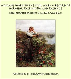 Woman's Work in the Civil War: A Record of Heroism, Patriotism and Patience - eBook