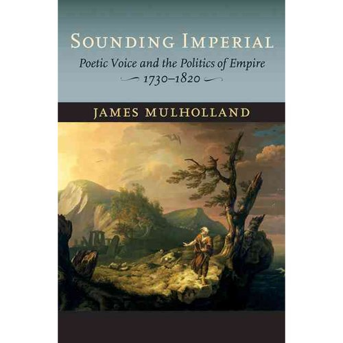 Sounding Imperial: Poetic Voice and the Politics of Empire, 1730-1820