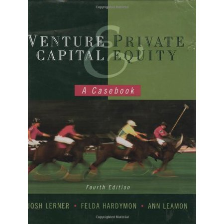 Venture Capital And Private Equity A Casebook By Josh Lerner