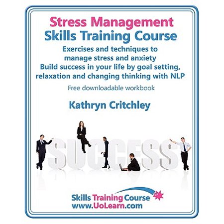 Stress Management Skills Training Course. Exercises and Techniques to Manage Stress and Anxiety. Build Success in Your Life by Goal Setting, Relaxatio ()