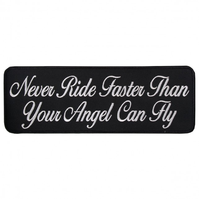 "Never Ride Faster Than Your Angel Can Fly, High Thread Embroidered Iron-on / Saw-on Rayon PATCH - 10"" X 4"""