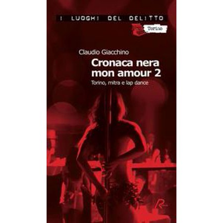- Cronaca nera mon amour 2. Torino, mitra e lap dance - eBook