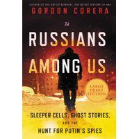Russians Among Us: Sleeper Cells, Ghost Stories, and the Hunt for Putin's Spies (Paperback)(Large Print)