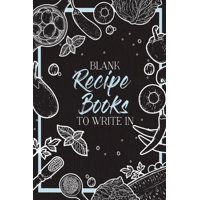 Blank Recipe Books To Write In: Make Your Own Family Cookbook - My Best Recipes And Blank Recipe Book Journal (Paperback)