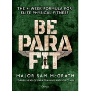 Be PARA Fit : The 4-Week Formula for Elite Physical Fitness