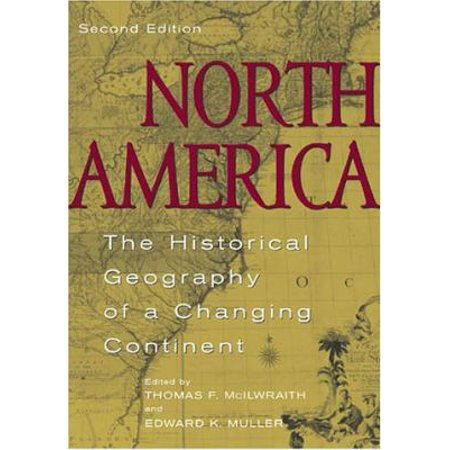 North America  The Historical Geography Of A Changing Continent