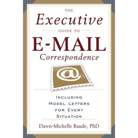 The Executive Guide to E-mail Correspondence : Including Dozens of Model Letters for Every (Ever Letter)