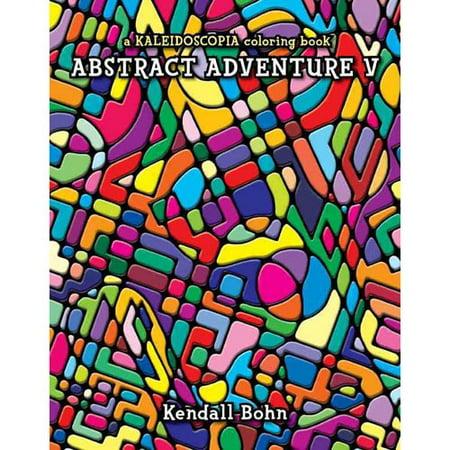 Abstract Adventure V: A Kaleidoscopia Coloring Book - Walmart.com