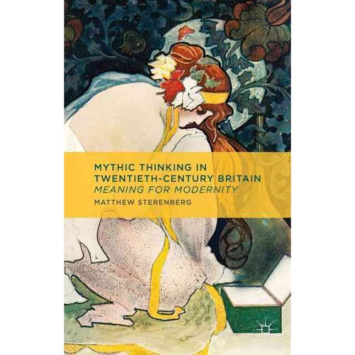 Mythic Thinking in Twentieth-Century Britain: Meaning for Modernity