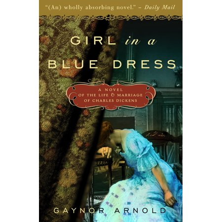 Girl in a Blue Dress : A Novel Inspired by the Life and Marriage of Charles Dickens (Girl In Blue By Ann Rinaldi)