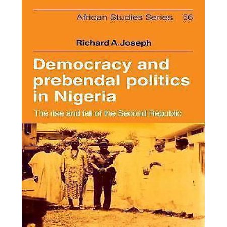Democracy And Prebendal Politics In Nigeria  The Rise And Fall Of The Second Republic  African Studies