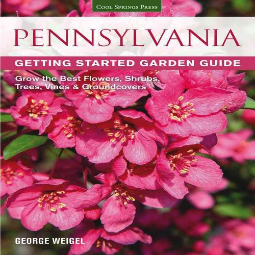 Pennsylvania Getting Started Garden Guide: Grow the Best Flowers, Shrubs, Trees, Vines & Groundcovers