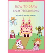 How to Draw: How to Draw Fairytale Kingdoms: Easy Step-by-Step Guide How to Draw for Kids (Paperback)