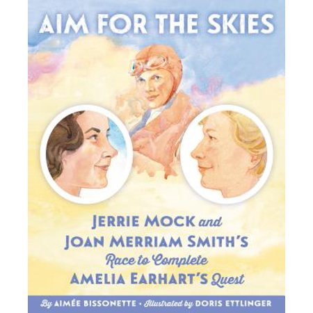 Aim for the Skies: Jerrie Mock and Joan Merriam Smith's Race to Complete Amelia Earhart's Quest (Sky Race)