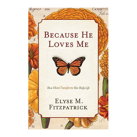 Because He Loves Me : How Christ Transforms Our Daily (He Lives)