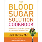 The Blood Sugar Solution Cookbook : More than 175 Ultra-Tasty Recipes for Total Health and Weight Loss