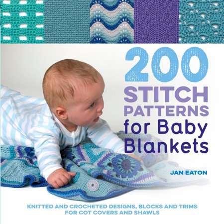 (200 Stitch Patterns for Baby Blankets   : Knitted And Crocheted Designs, Blocks And Trims For Crib Covers, Shawls And Afghans)