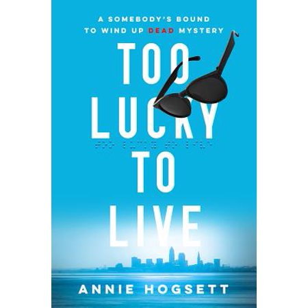 Too Lucky to Live : A Somebody's Bound to Wind Up Dead