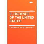Eloquence of the United States Volume 1