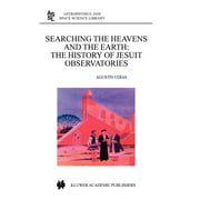 Astrophysics and Space Science Library: Searching the Heavens and the Earth: The History of Jesuit Observatories (Hardcover)