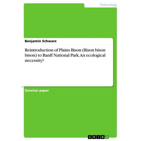 Reintroduction of Plains Bison (Bison bison bison) to Banff National Park. An ecological necessity? -