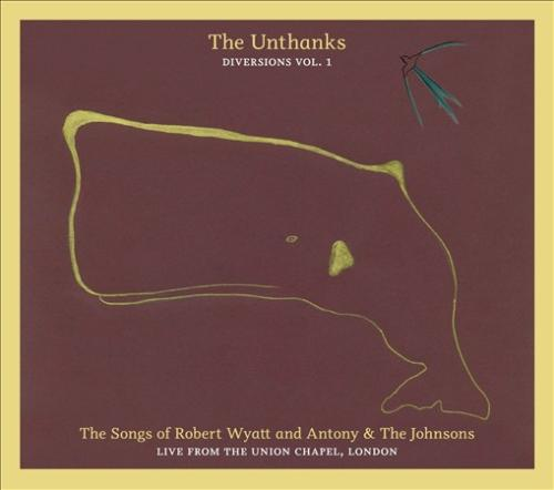The Unthanks Diversions, Vol. 1: The Songs of Robert Wyatt and Antony & the Johnsons - Live from the Union Chapel, London [Digipak] CD - image 1 de 1