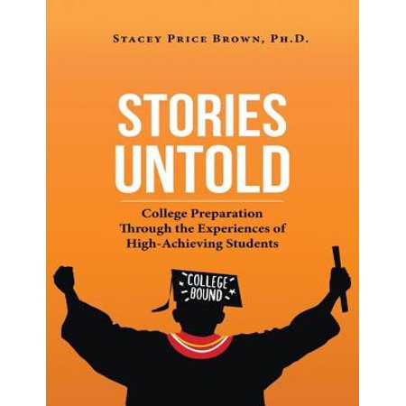 Stories Untold: College Preparation Through the Experiences of High Achieving Students - (Best Short Stories For College Students)