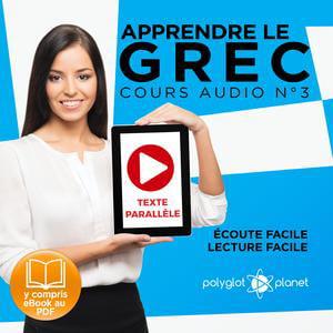 Apprendre le Grec - Écoute Facile - Lecture Facile - Texte Parallèle Cours Audio No. 3 [Learn Greek]: Lire et Écouter des Livres en Grec - Audiobook