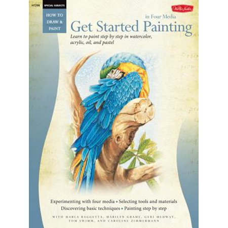 Get Started Painting: Explore Acrylic, Oil, Pastel, and Watercolor - eBook