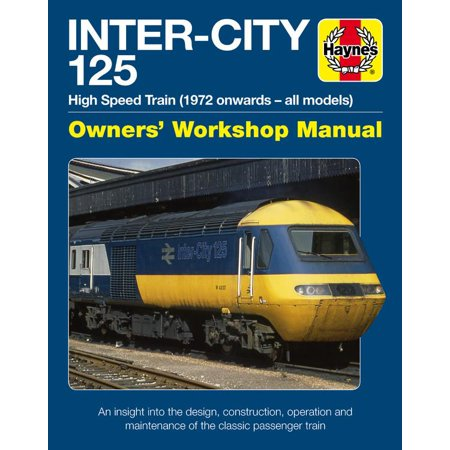 - Inter-City 125 Owners' Workshop Manual : High Speed Train (1972 onwards - all models) - An insight into the design, construction, operation and maintenance of the classic passenger train