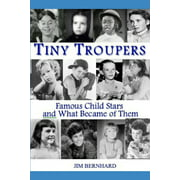 Tiny Troupers: Famous Child Stars and What Became of Them (Paperback)