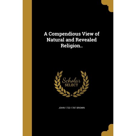 A Compendious View of Natural and Revealed Religion..
