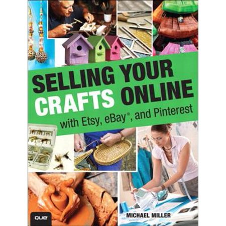 Selling Your Crafts Online: With Etsy, eBay, and Pinterest - eBook