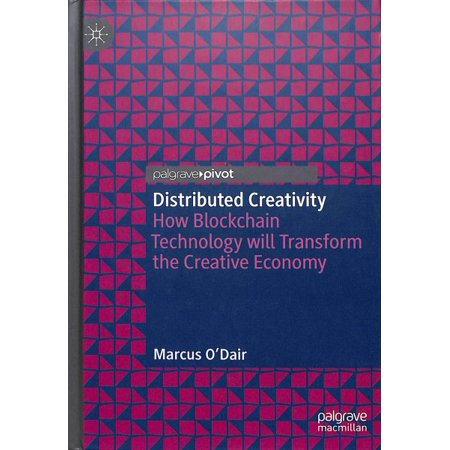 Distributed Creativity : How Blockchain Technology Will Transform the Creative Economy (Distributed Creativity)