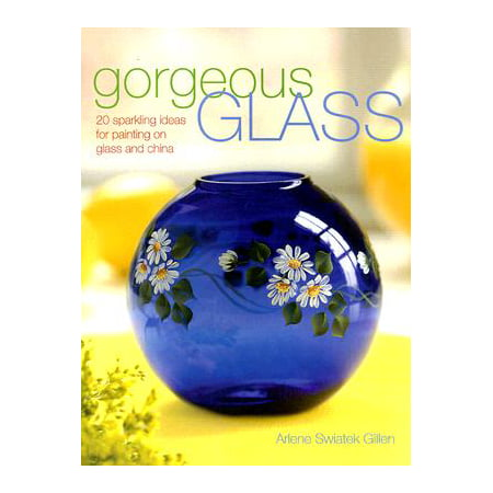 Gorgeous Glass : 20 Sparkling Ideas for Painting on Glass and (Chinese Glasses Online)