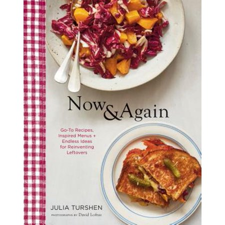 Now & Again: Go-To Recipes, Inspired Menus + Endless Ideas for Reinventing Leftovers (Hardcover)